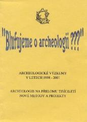 Blufujeme o archeologii???